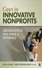 Cases in Innovative Nonprofits - Organizations That Make a Difference ebook by Dr. Ram A. Cnaan, Diane R. Kaplan Vinokur