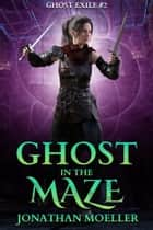 Ghost in the Maze (Ghost Exile #2) ebook by