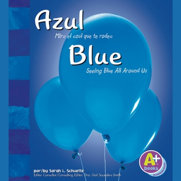 Azul/Blue - Mira el azul que te rodea/Seeing Blue All Around Us audiobook by Sarah Schuette