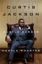 "Hustle Harder, Hustle Smarter ebook by Curtis ""50 Cent"" Jackson"