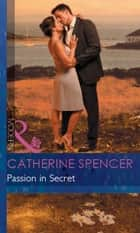 Passion in Secret (Mills & Boon Modern) (Mistress to a Millionaire, Book 4) ebook by Catherine Spencer