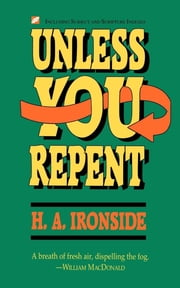 Unless You Repent ebook by H.A. Ironside