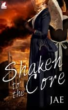 Shaken to the Core eBook by Jae