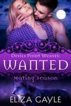 Wanted - Mating Season eBook by Eliza Gayle