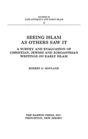 Seeing Islam as Others Saw It: A Survey and Evaluation of Christian, Jewish and Zoroastrian Writings on Early Islam ebook by Robert G. Hoyland