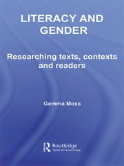 Literacy and Gender - Researching Texts, Contexts and Readers ebook by Gemma Moss