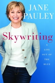 Skywriting - A Life Out of the Blue ebook by Jane Pauley