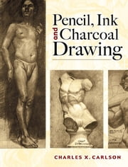 Pencil, Ink and Charcoal Drawing ebook by Charles X. Carlson