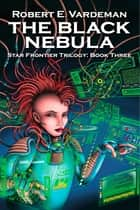 The Black Nebula ebook by Robert E. Vardeman