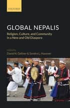 Global Nepalis - Religion, Culture, and Community in a New and Old Diaspora ebook by David N. Gellner, Sondra L. Hausner