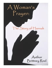 A Woman's Prayer: The Story of Hannah ebook by Brittney Reel