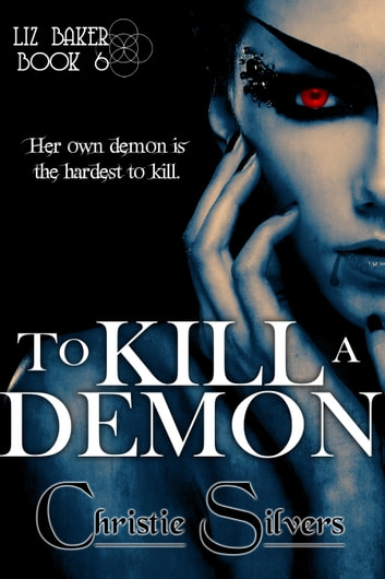 To Kill a Demon (Liz Baker, book 6) ebook by Christie Silvers