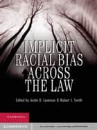 Implicit Racial Bias across the Law ebook by Justin D. Levinson,Robert J. Smith