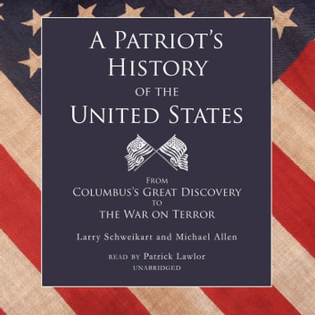 A Patriot's History of the United States - From Columbus's Great Discovery to the War on Terror audiobook by Larry Schweikart,Michael Allen