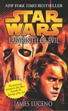 Star Wars: Labyrinth of Evil ebook by James Luceno