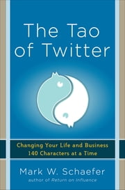 The Tao of Twitter: Changing Your Life and Business 140 Characters at a Time ebook by Mark Schaefer