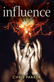 Influence - A terrifying psychological thriller ebook by Chris Parker