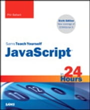 JavaScript in 24 Hours, Sams Teach Yourself ebook by Phil Ballard