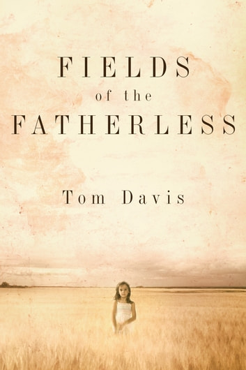 Fields of the Fatherless - Discover the Joy of Compassionate Living ebook by Tom Davis