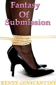 Fantasy Of Submission ebook by Renee Constantine