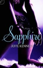 Sapphire - An intense erotic romance novel ebook by Jeffe Kennedy