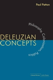 Deleuzian Concepts - Philosophy, Colonization, Politics ebook by Paul Patton