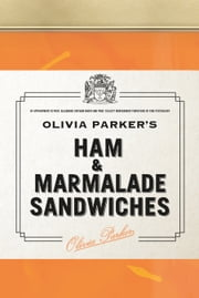 Ham and Marmalade Sandwiches ebook by Olivia Parker