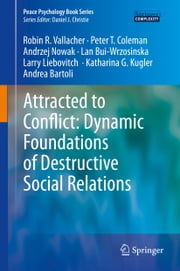 Attracted to Conflict: Dynamic Foundations of Destructive Social Relations ebook by Robin R. Vallacher,Andrzej Nowak,Lan Bui-Wrzosinska,Larry Liebovitch,Katharina Kugler,Andrea Bartoli,Peter Coleman