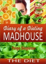 Diary of a Dieting Madhouse: The Diet ebook by Paige Singleton