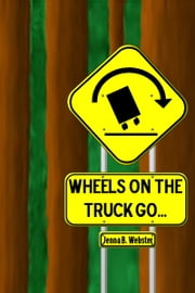 Wheels On The Truck Go ebook by Jenna Webster