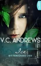 Ice - Bittersüßes Lied ebook by V.C. Andrews, Susanne Althoetmar-Smarczyk