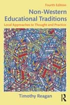 Non-Western Educational Traditions - Local Approaches to Thought and Practice ebook by Timothy Reagan