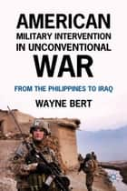 American Military Intervention in Unconventional War ebook by W. Bert