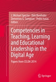 Competencies in Teaching, Learning and Educational Leadership in the Digital Age - Papers from CELDA 2014 ebook by J. Michael Spector,Dirk Ifenthaler,Demetrios G. Sampson,Pedro Isaias