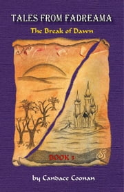 Tales From Fadreama, Book 3: The Break of Dawn ebook by Coonan,Candace