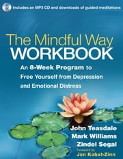 The Mindful Way Workbook: An 8-Week Program to Free Yourself from Depression and Emotional Distress ebook by Teasdale, John D.