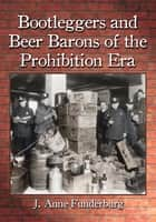 Bootleggers and Beer Barons of the Prohibition Era ebook by J. Anne Funderburg