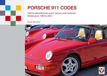 Porsche 911 Codes - Vehicle identification, paint, options and materials. Model years 1989 to 2012 ebook by Adrian Streather
