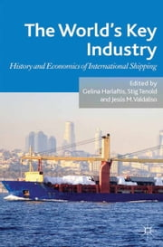 The World's Key Industry - History and Economics of International Shipping ebook by