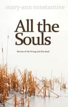 All the Souls ebook by Mary-Ann Constantine