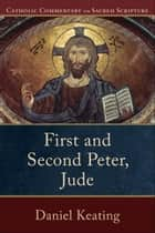 First and Second Peter, Jude (Catholic Commentary on Sacred Scripture) ebook by Peter Williamson,Mary Healy,Daniel Keating