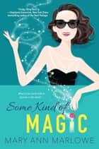 Some Kind of Magic ebook by Mary Ann Marlowe