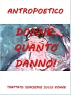 Donne, quanto danno! ebook by Antropoetico