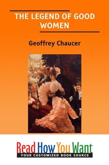 The Legend Of Good Women ebook by Chaucer Geoffrey