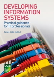 Developing Information Systems - Practical guidance for IT professionals ebook by James Cadle,Tahir Ahmed,Julian Cox,Lynda Girvan,Alan Paul,Debra Paul,Pete Thompson