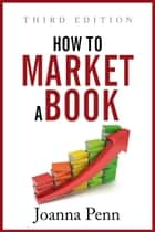 How to Market a Book - Third Edition ebook by Joanna Penn