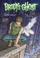 Brody's Ghost Volume 3 ebook by Mark Crilley, Various