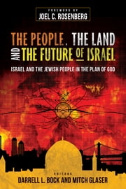The People, the Land, and the Future of Israel - Israel and the Jewish People in the Plan of God ebook by Darrell L. Bock,Mitch Glaser