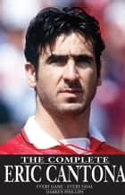 The Complete Eric Cantona ebook by Darren Phillips