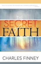 Secret of Faith, The ebook by Charles Finney